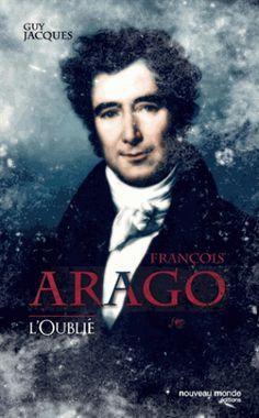 François Arago : l'oublié de Jacques, Guy