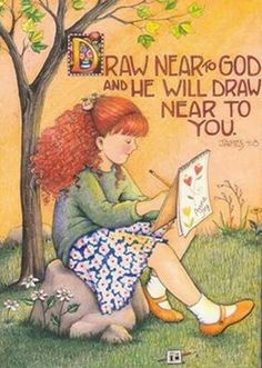 Mary Engelbreit ~ Draw near to God and He will draw near to you. Mary Engelbreit, Jessie Willcox Smith, Now Quotes, Bible Quotes, Bible Art, Near To You, You Draw, College Girls, Angels