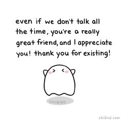 ChiBird Motivational Quotes Even if we don't talk all the time, you're a really great friend, and I appreciate you! thank you for existing! Cute Puns, Cute Love Memes, Cute Quotes, Happy Quotes, Positive Quotes, Positive Vibes, Funny Quotes, Funny Gifs, Cheer Up Quotes