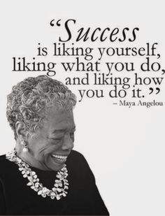 Success is liking yourself,liking what you do, and liking how you do it. ~Maya Angelou #success #self #quotes