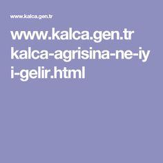 www.kalca.gen.tr kalca-agrisina-ne-iyi-gelir.html