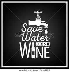 Save Water, Drink Wine   Quote Typographical Background. Vector EPS8  Illustration.   Stock