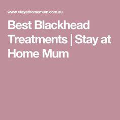 Best Blackhead Treatments | Stay at Home Mum