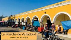 Le Marché de Valladolid Valladolid, Street View, Mexico, Walking, Travel