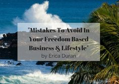 """Mistakes To Avoid In Your Freedom Based Business"