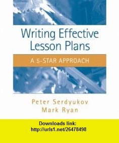 Writing Effective Lesson Plans The 5-Star Approach (9780205511495) Peter Serdyukov, Mark Ryan , ISBN-10: 020551149X  , ISBN-13: 978-0205511495 ,  , tutorials , pdf , ebook , torrent , downloads , rapidshare , filesonic , hotfile , megaupload , fileserve