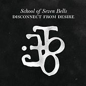 School of Seven Bells: Disconnect From Desire