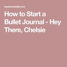How to Start a Bullet Journal - Hey There, Chelsie