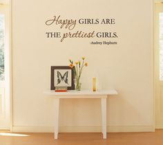 """Audrey Hepburn Qoute """"Happy girls are the prettiest girls."""" Perfect quote for a little girl's bedroom!"""