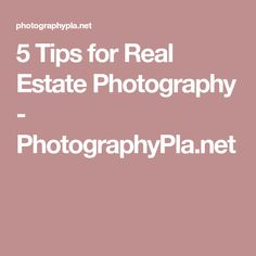 5 Tips for Real Estate Photography - PhotographyPla.net
