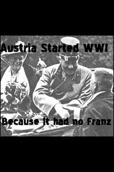 Why Austria started WWI. My favorite history meme