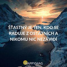 Šťastný je ten, kdo se raduje z ostatních a nikomu nic nezávidí Motivational Quotes, Inspirational Quotes, True Words, Workout Programs, Live Life, Happy Life, Slogan, Quotations, Dreaming Of You