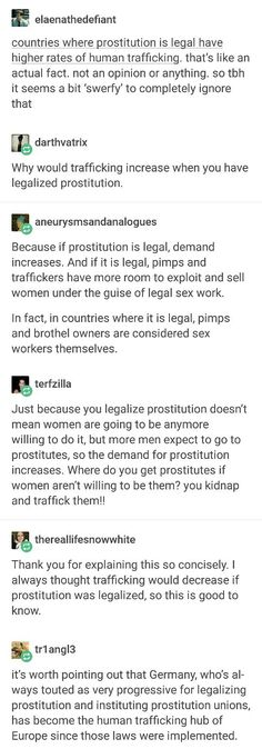 Prostitution is also legal in The Netherlands however we dont hear much about human trafficking ( or perhaps they dont show it in the media) what i do know for sure is that my dad (who s a policeofficer) said that when prostitution was legalized there were way less reports to the police of rape.