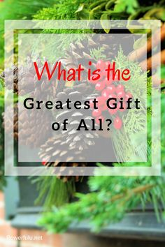 Many gifts are exchanged during this season. What is the the best gift you have ever received? What is the best gift mankind has received.