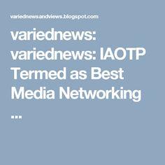 variednews: variednews: IAOTP Termed as Best Media Networking ...