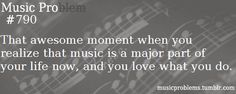 That awesome moment when you realize that music is a major part of your life now, and you love what you do