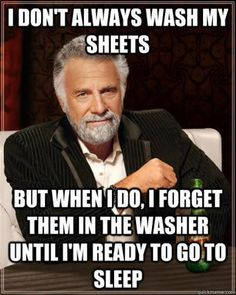 not just sheets, but everything else. the problem is that I'm laundry guy in our house. so my family hates me about once a day