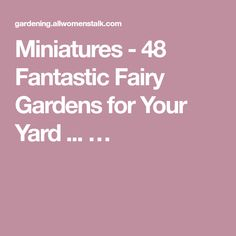 Miniatures - 48 Fantastic Fairy Gardens for Your Yard ... …