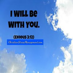 I will be with you. (Exodus 3:12)