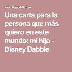 Una carta para la persona que más quiero en este mundo: mi hija - Disney Babble