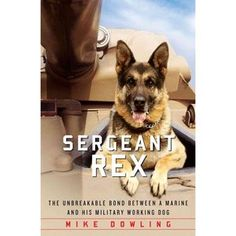 Amazing Book, A Must Read! Sergeant Rex: The Unbreakable Bond Between a Marine and His Military Working Dog
