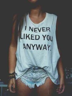 I Never Liked You Anyway.
