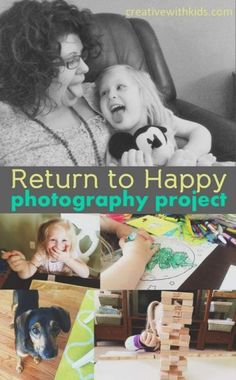 Returning to HAPPY - Photography project to do with your kids to help you get back to your happy place :)