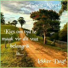 Lekker Dag, Goeie More, Afrikaans Quotes, Prayer Verses, Good Morning Wishes, Morning Greeting, Country Roads, Sunset, Teacher