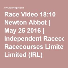 Race Video 18:10 Newton Abbot | May 25 2016 | Independent Racecourses Limited (IRL) Mares' Novices' Hurdle | Horse Racing Betting Tips | Racecards, Live Results & News | Sporting Life