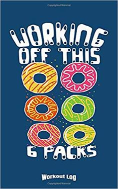 My Donut 6 Packs Workout Log: Funny Training Aid Gift Idea for Bodybuilding and Powerlifting Fans, Gym, Weightlifting, Cardio and Fitness Lovers or . 6 Pack Workout, Workout Log, Workout Humor, Funny Workout, Bodybuilder, Trainer, 6 Packs, Powerlifting, Donuts