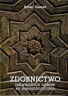 Wrota Podlasia - Zdobnictwo drewnianych domów na Białostocczyźnie