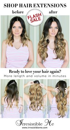 Make a dramatic hairstyle change with Irresistible Me 100% human Remy clip-in hair extensions. You can add length and volume in a matter of minutes and you get to choose the color, length and weight. Also try our wigs, ponytails, fantastic hair tools and hair care. Sign up and get up to 30% OFF with our FLASH SALE! (only until 08/01/2016)