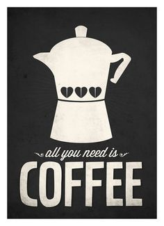 Designspiration — Coffee quote wall decor All you need is Coffee by NeueGraphic