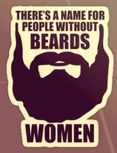 Only woman don't have beard!