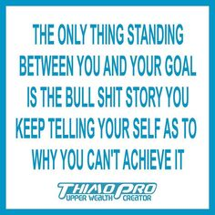 The only thing standing between you and your goal is the bullshit story you keep telling yourself as to why you can't achieve it.  #thimopro #quotes