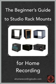 The Beginner's Guide to Studio Rack Mounts for Home Recording