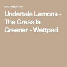 Undertale Lemons - The Grass Is Greener - Wattpad