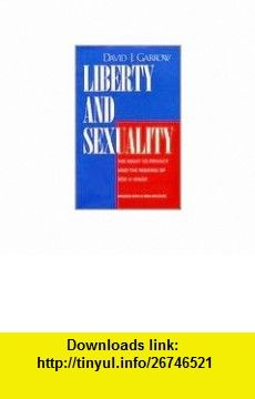 Liberty and Sexuality 1st (first) edition Text Only David J. Garrow ,   ,  , ASIN: B004QYIIY6 , tutorials , pdf , ebook , torrent , downloads , rapidshare , filesonic , hotfile , megaupload , fileserve
