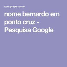 nome bernardo em ponto cruz - Pesquisa Google