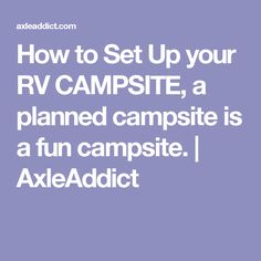 How to Set Up your RV CAMPSITE, a planned campsite is a fun campsite. | AxleAddict