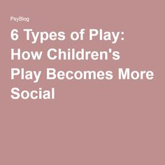 6 Types of Play: How Children's Play Becomes More Social