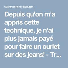 Depuis qu'on m'a appris cette technique, je n'ai plus jamais payé pour faire un ourlet sur des jeans! - Trucs et Astuces - Trucs et Bricolages
