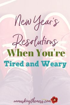 New Year's Resolutions When You're Tired and Weary. If it's been a hard season or perhaps you're just exhausted from the rat race of life. Are you looking for New Year's Resolutions you can actually keep up? #NewYearsEve #Resolutions #tiredmoms #goals #newyearsresolutions