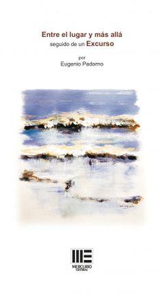 Entre el lugar y más allá : seguido de un Excurso / Eugenio Padorno. 2ª ed. http://absysnetweb.bbtk.ull.es/cgi-bin/abnetopac01?TITN=517613