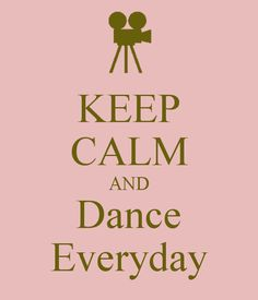 KEEP CALM AND Dance Everyday - KEEP CALM AND CARRY ON Image Generator - brought to you by the Ministry of Information