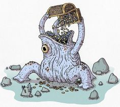 The Eternal Prax, a small-sized Xorn who lives a lonely life. The Eternal Prax pays homeless orphans to stick up posters around town advertising a great investment opportunity. Investors need only to bring a heap of gold and jewels with them to the mysterious dark caves in the mountain pass.  Once The Eternal Prax takes the investors' money, the scheme usually doubles, sometimes triples their money. It takes a decent percentage off the top of the profits to keep for itself.  The Eternal Prax…