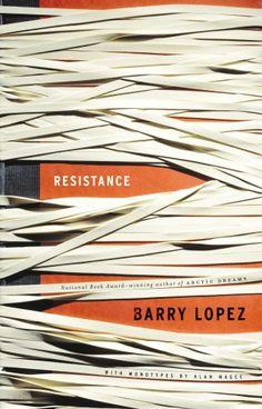 Book Info:  Resistance  Author: Barry Lopez  Publisher: Vintage  Publication Date: June 14, 2005  Genre: Fiction  Design Info:  Designer: Gabriele Wilson