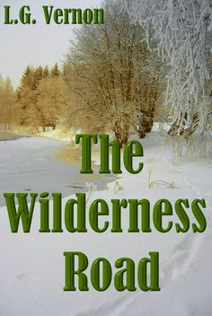 The Wilderness Road by L. G. Vernon    Historical Fiction