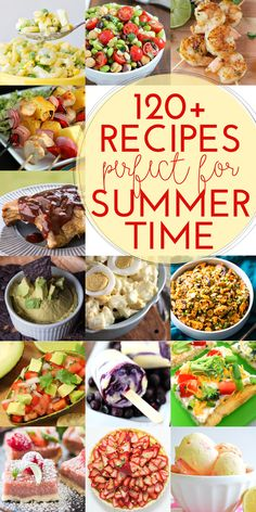 120+ Recipes for Summer - From Appetizers and Dips to Salads and Grilling, even Desserts!