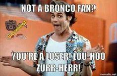 Denver Broncos. Ace Ventura. BRoncos funny.